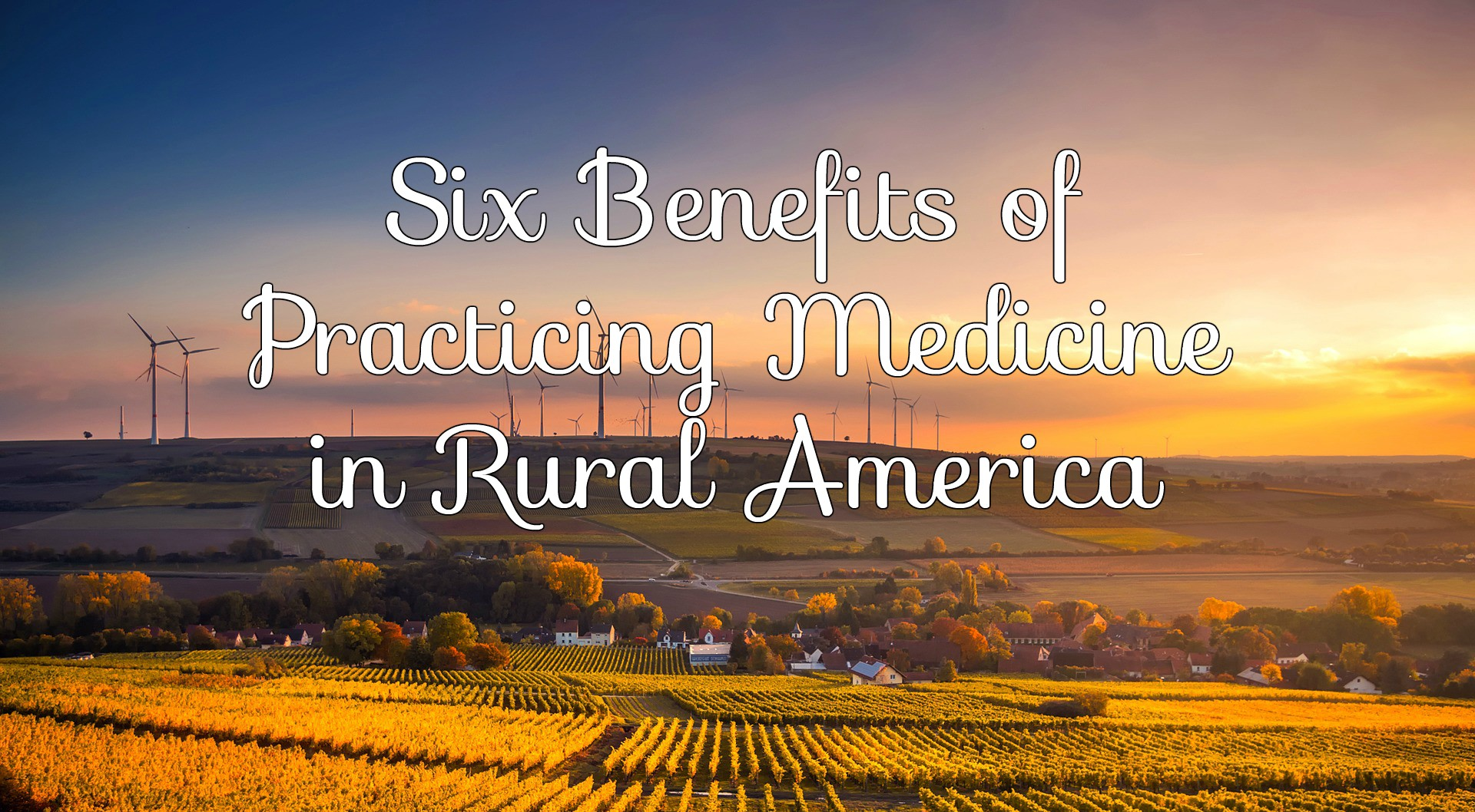 Six Benefits of Practicing Medicine in Rural America